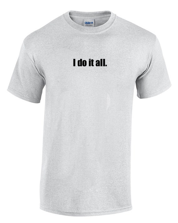 I do it all. (T-Shirt)