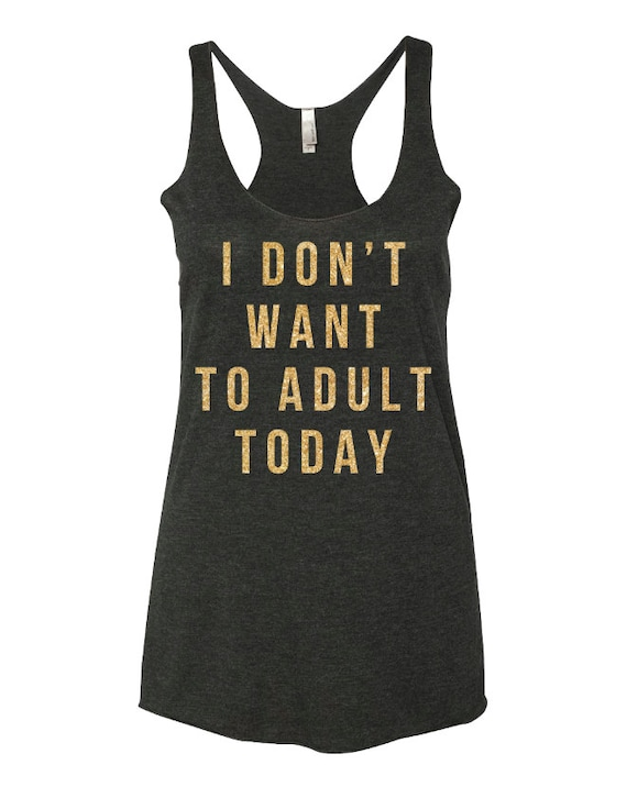 I don't want to adult today tank top
