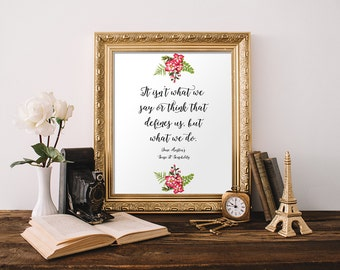 "Jane Austen Wall Art ""It isn't what we say or think that defines us, but what we do"" Jane Austen Quotes Jane Austen Printables"
