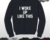 I Woke Up Like This Sweatshirt Yonce Watermelon Sweater Jumper Pullover Unisex Sweat Surfboard