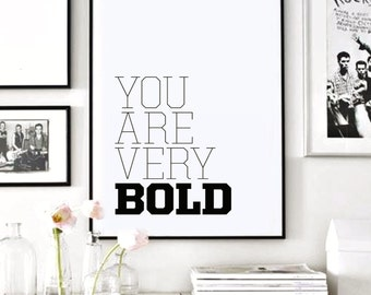 You Are Very Bold Poster, Print, Wall Art, Wall Prints, Typography Print, Wall Decor, Home Decor, Decor, Decoration, Interior Design, Quotes