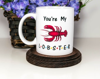 Friend TV Show | You're My Lobster Mug | Lobster Mug | Quote Mug | Gift for Wife | Phoebe Bufey Quotes | Friends| Gift for Her | Cuevex™ Mug
