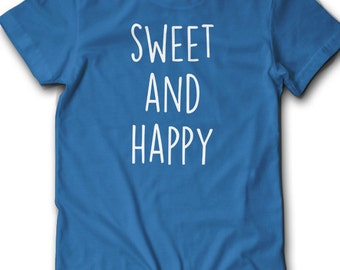 Sweet and Happy Shirt Candy Nice gift ideas for her Sweetness cute tee inspirational positive message