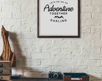 Lets go on an Adventure together Darling : Wall Decor Typography Print Inspirational Quote Poster