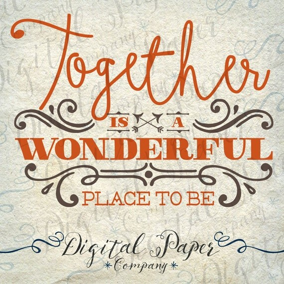 Together Is A Wonderful Place To Be By Digitalpapercompany On Etsy
