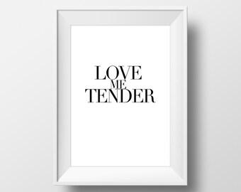 Love Me Tender, Love Printable, Wall Decor, Love Poster, Typography Poster, Typography Wall Art, Wall Art, Wall Print, Love, Lovely #0017