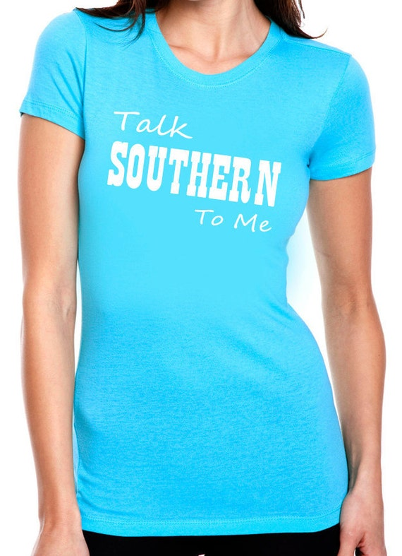 Talk southern to me funny women 39 s shirts country t by for Talk texan to me shirt