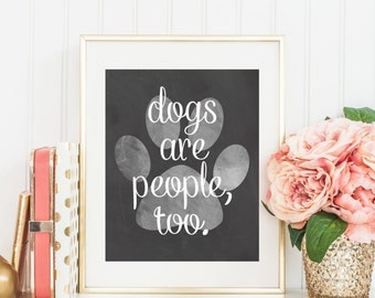 "8x10 ""Dogs Are People, Too"" + Paw Print and Chalkboard Printable and Instant Download"