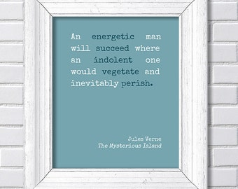 Jules Verne - An energetic man will succeed where an indolent one would vegetate and inevitably perish. - The Mysterious Island -Quote Print