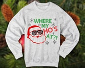 Where My Hos At ugly christmas sweater | Christmas sweatshirt | Santa claus | gangsta Wrapper | Merry Christmas | hbd jesus