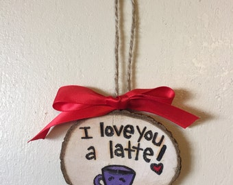 I Love You a Latte, Pun Ornament, Gift Tag, Cute Valentines Gift Idea, Christmas Idea, Stocking Stuffer