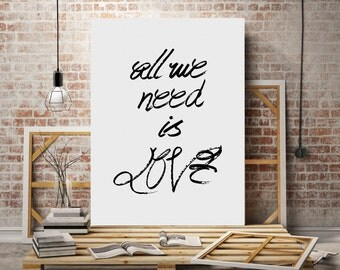 Digital Download, all we need is love,Motivational Print,Typography Poster, Inspirational Quote, Word Art, Wall Decor, Art,anniversary gift