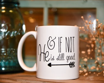 AND IF NOT He is still good Coffee Mug