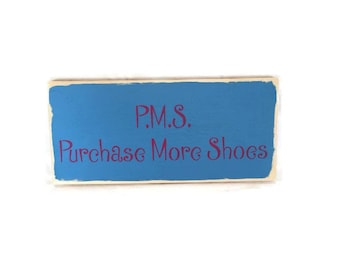 PMS Purchase More Shoes - Funny Gift For Her - Gag Gifts For Women - Custom Wood Signs - Funny Shoe Signs - Birthday Gifts -