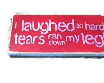 I Laughed So Hard Tears Ran Down My Leg - Wood Signs Saying - Custom Sign - Custom Colors