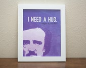 Edgar Allan Poe I Need a Hug Print ~ Funny Quote Prints ~ 8x10 Print ~ Home/Office Wall Art Prints ~ Best Reader & Writer Gifts