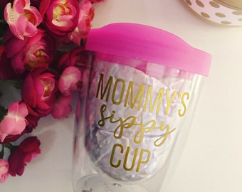 Mommy's Sippy Cup- Acrylic Wine Tumbler