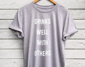 Drinks well with Others shirt - tequila tshirt, vodka shirt, wine tshirt, gifts for him, funny slogan shirt, funny t-shirts, gifts for her