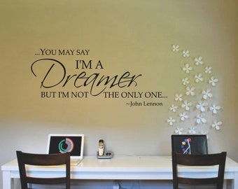 You may say I'm a Dreamer but Im not the Only One Removable Wall Quote, John Lennon Quote, Wall Decal, Multiple Colors