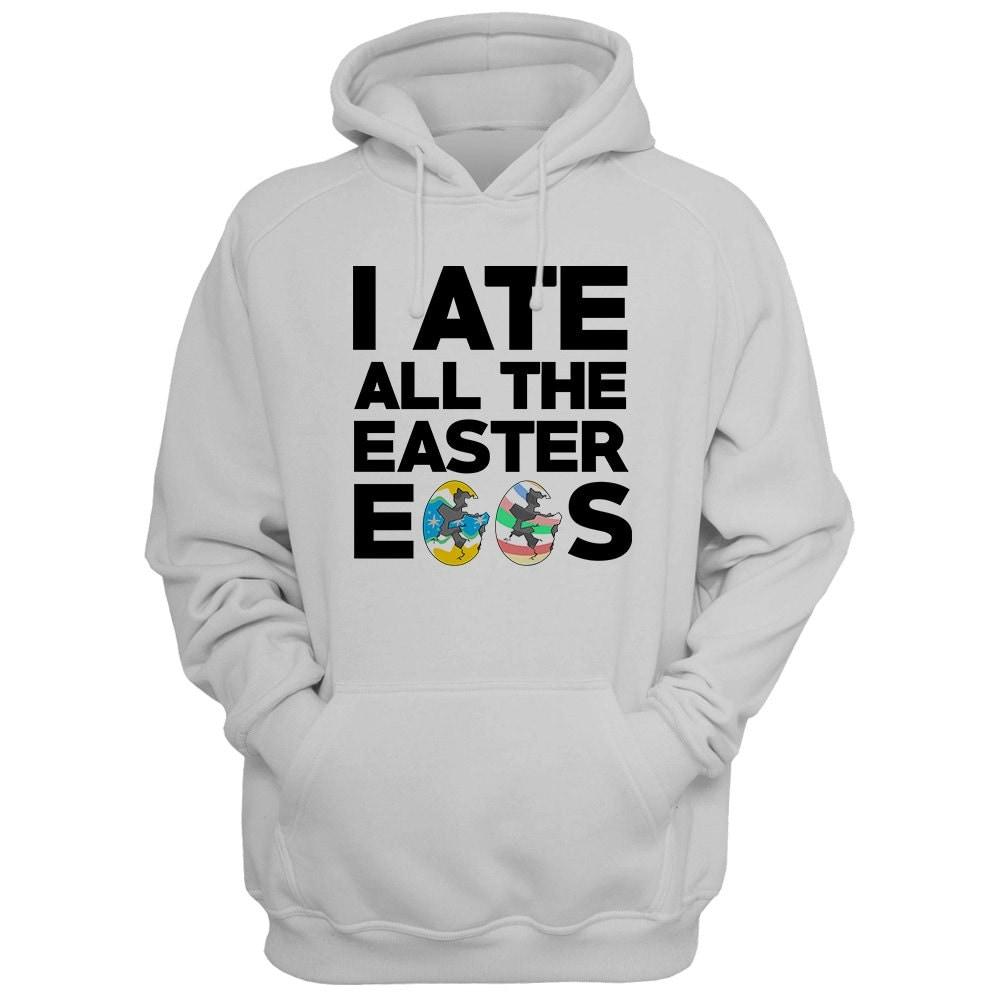 Easter hoodie i ate all the easter eggs hoodie easter costume easter hoodie i ate all the easter eggs hoodie easter costume funny shirt easter gifts ladies tops mens tees easter eggs plus sizes easter negle Gallery