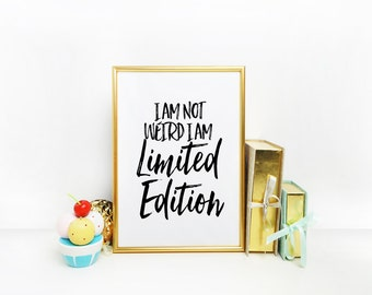 Inspirational print I am Not Weird I Am Limited Edition Quote poster print Typography Poster Home decor Handwritten Brush art Words