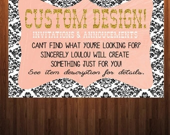 Custom Design, Personalize your own Invitation or Annoucement, Personalized Invitation, Design my Own