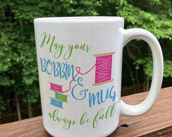 May Your Bobbin and Mug Always Be Full / Sewing Mug / Sewing Coffee Mug / Quilting Coffee Mug / Funny Coffee Mug / Sewing gift / Quilter