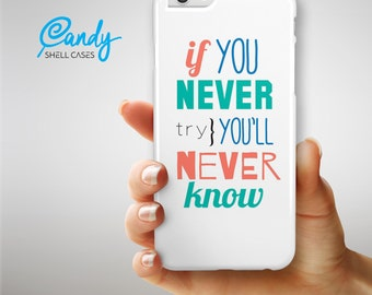 If You Never Try You Never Know - Candy Shell Case for the iPhone 6-6s | 6-6s Plus | 5s | SE | 5c | 4-4s | Galaxy S7 | S6 | Note 5 and MORE