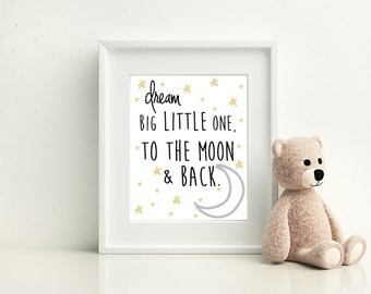 Dream big little one, to the moon and back- Nursery Room art print