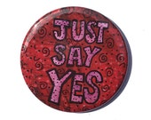 Just Say Yes magnet, pin ...