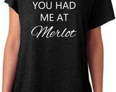 You had me at Merlot Tri blend Dolman short sleeve T-shirt Top Tee funny wine drinker motivational  t shirt