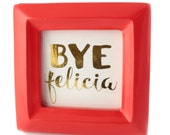 Bye Felicia - Cubicle Decor - Desk Accessories - Gold Foil Print
