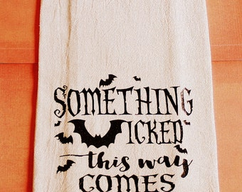 Flour Sack Towel - Something Wicked This Way Comes - Decorative Dish Towel - Halloween