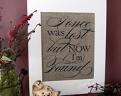 I ONCE was LOST, but now I'm FOUND - burlap art print