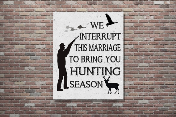Hunting Sign,Hunting Poster,We Interrupt this Marriage to Bring You Hunting Season,INSTANT DOWNLOAD,Gifts for Guys,Anniversary Guy Gift