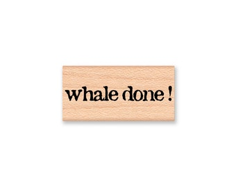 whale done ! Rubber Stamp~Well Done~Congratulations~Ocean Sea Nautical Theme~wood mounted rubber stamp~Mountainside Crafts (37-01)