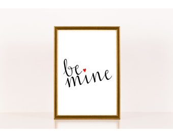 Be Mine, Valentine's Day art, Downloadable Print, Instant Download, Printable Love Quote, Romance, I love you