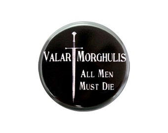 """Valar Morghulis Pinback Button, Small Badge, 1.25"""" Button, All Men Must Die - L2-2"""