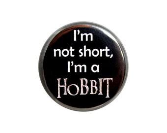 """I'm Not Short, I'm a Hobbit Button, Pinback Button,  Small Badge, 1.25"""" Button, Short Joke - D1-2"""