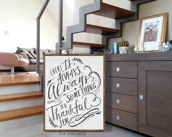 There is Always something to be Thankful For - Hand Lettered Word Art  Rustic Distressed Wood Wall Sign