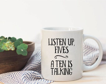 Listen Up, Fives—A Ten is Talking Coffee Mug
