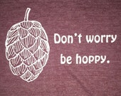 Don't Worry Be Hoppy Screen Printed T-Shirt Maroon Heather