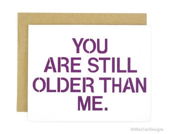 Birthday Funny Card, You Are Still Older Than Me, Mom Card, Best Friend Gift, Purple, Love Card, Happy Birthday Gift, Card For Him