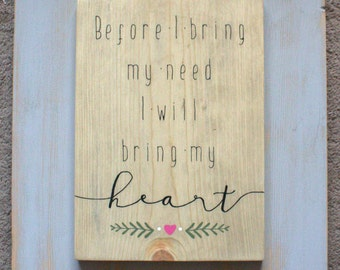 Before I Bring My Need I Will Bring My Heart, Christian Sign, I Will Seek You First, Stained and Painted Wood Sign, Motivational Sign,