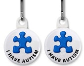 I Have Autism Autistic 2-pack of Zipper Pull Charms (Choose Size and Backing Color)