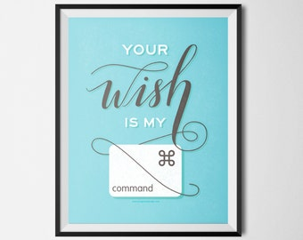 "Your Wish is My Command - Graphic Design Printable Blue 8.5""x11"""