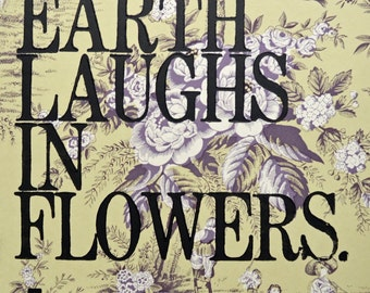 The Earth Laughs in Flowers /  Letterpress Print