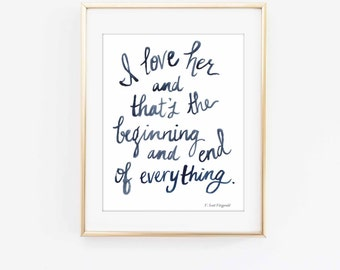 I love her and that's the beginning and end of everything - F. Scott Fitzgerald - Love Quote - Watercolor - Modern Calligraphy - Art Print