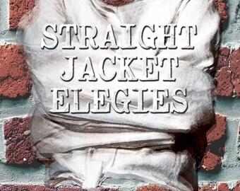 Straight Jacket Elegies