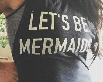 FREE SHIPPING- Let's Be Mermaids, Choose Your Size, Style & Color (Put size in message to seller section)
